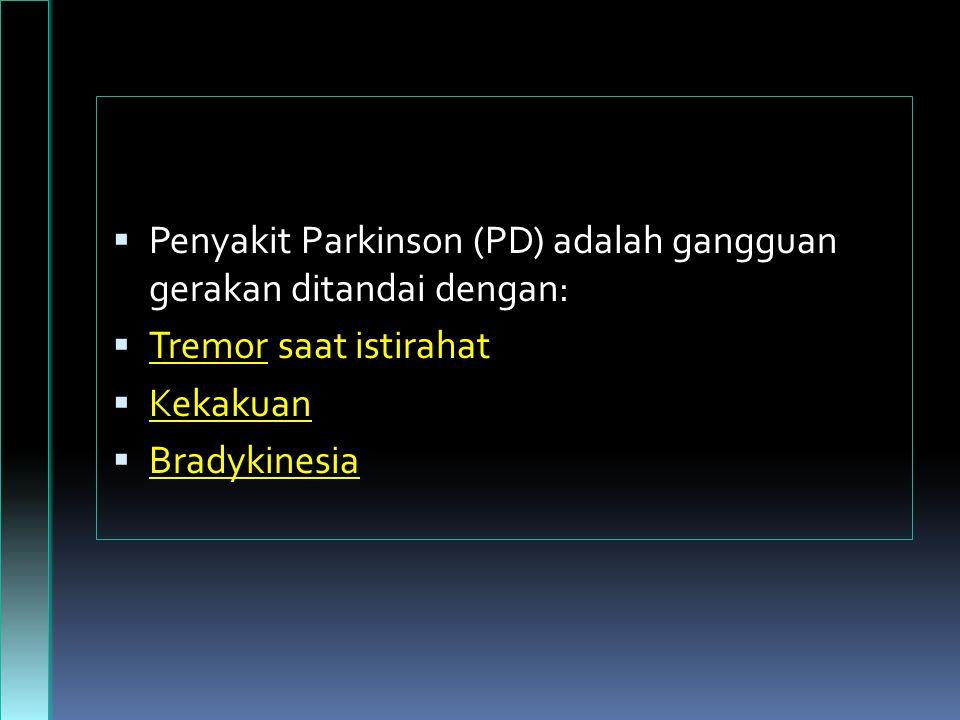 Penyakit Parkinson (PD) adalah gangguan gerakan ditandai dengan:
