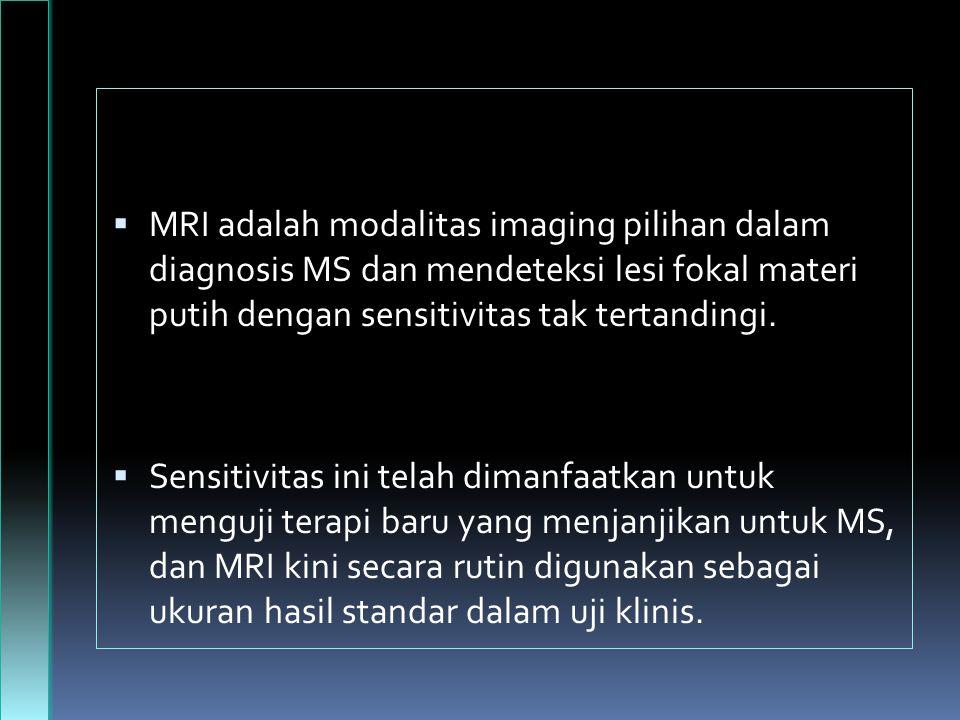 MRI adalah modalitas imaging pilihan dalam diagnosis MS dan mendeteksi lesi fokal materi putih dengan sensitivitas tak tertandingi.