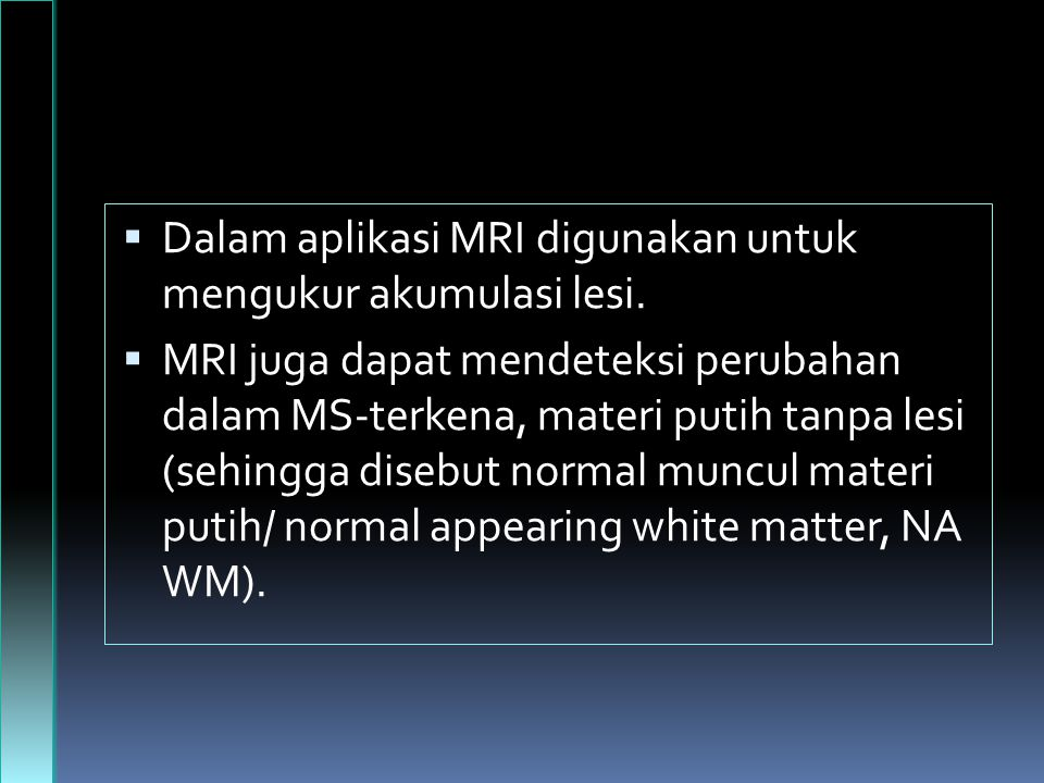 Dalam aplikasi MRI digunakan untuk mengukur akumulasi lesi.