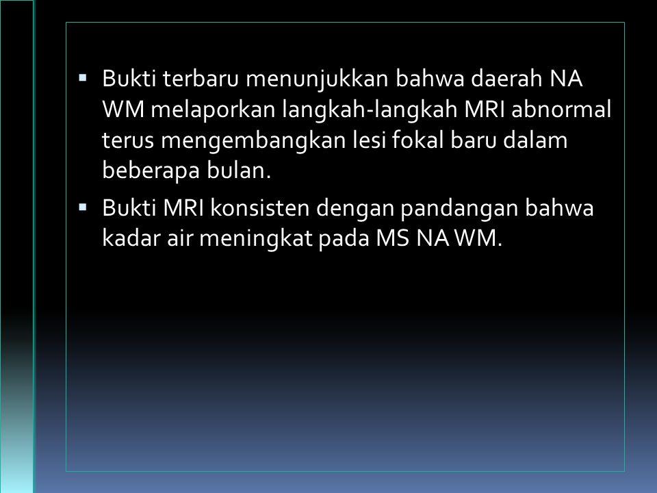 Bukti terbaru menunjukkan bahwa daerah NA WM melaporkan langkah-langkah MRI abnormal terus mengembangkan lesi fokal baru dalam beberapa bulan.