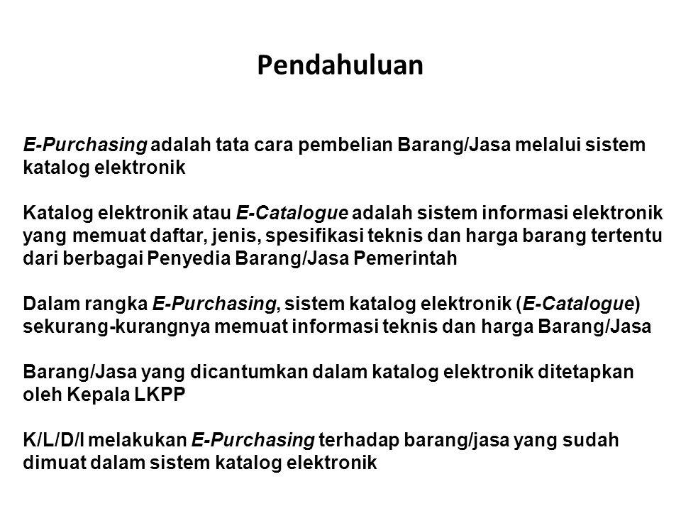 Pendahuluan E-Purchasing adalah tata cara pembelian Barang/Jasa melalui sistem katalog elektronik.