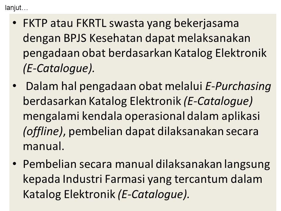 lanjut… FKTP atau FKRTL swasta yang bekerjasama dengan BPJS Kesehatan dapat melaksanakan pengadaan obat berdasarkan Katalog Elektronik (E-Catalogue).