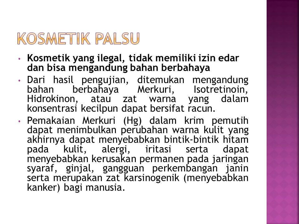 KOSMETIK PALSU Kosmetik yang ilegal, tidak memiliki izin edar dan bisa mengandung bahan berbahaya.