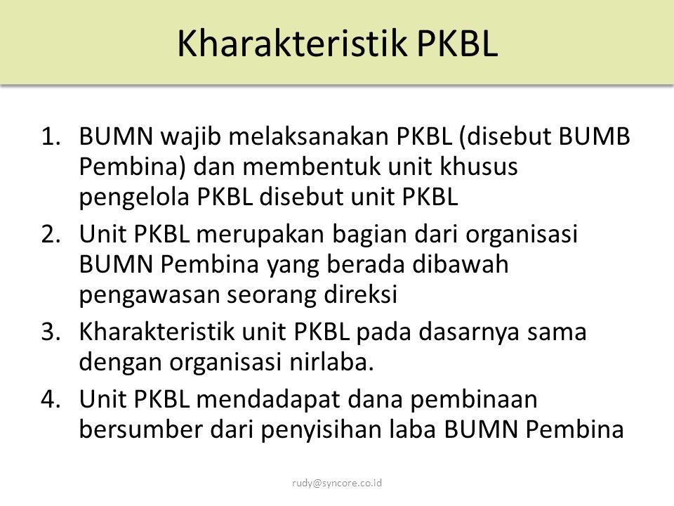Kharakteristik PKBL BUMN wajib melaksanakan PKBL (disebut BUMB Pembina) dan membentuk unit khusus pengelola PKBL disebut unit PKBL.