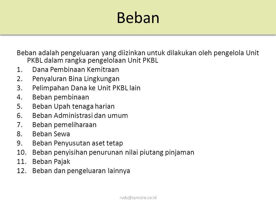 Beban Beban adalah pengeluaran yang diizinkan untuk dilakukan oleh pengelola Unit PKBL dalam rangka pengelolaan Unit PKBL.