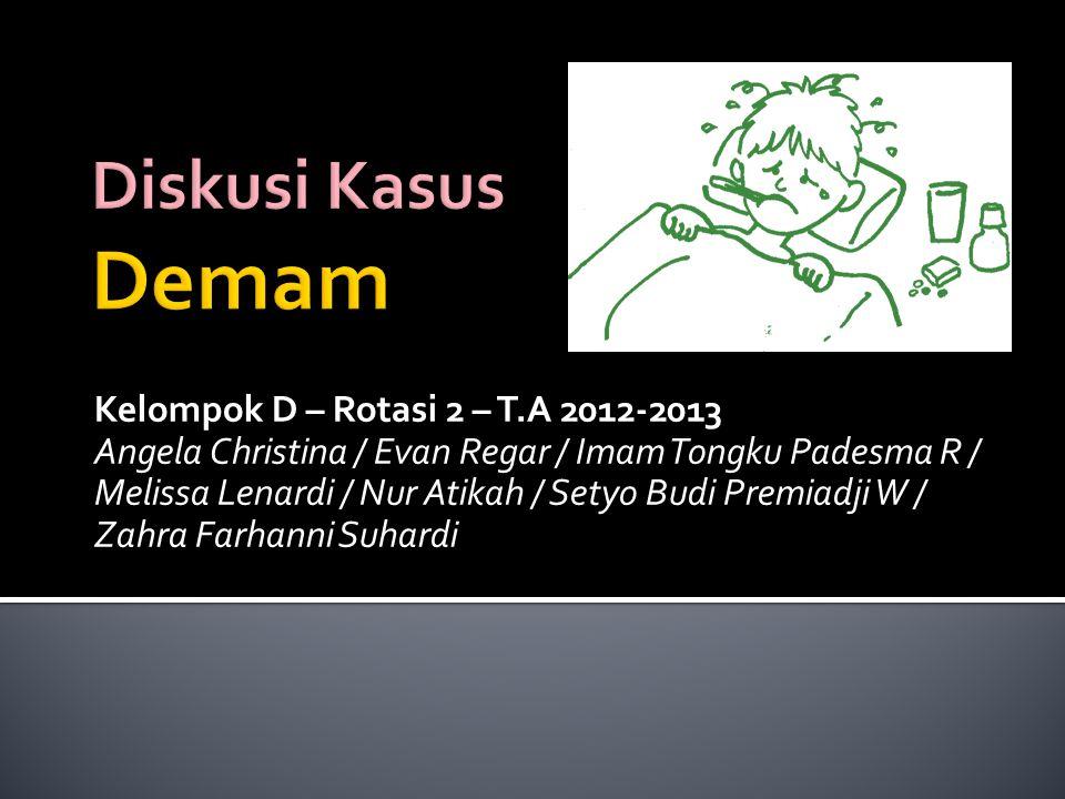 Diskusi Kasus Demam Kelompok D – Rotasi 2 – T.A 2012-2013
