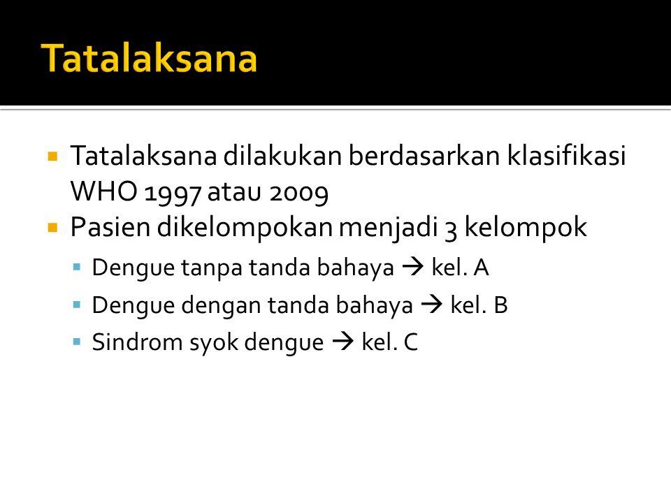 Tatalaksana Tatalaksana dilakukan berdasarkan klasifikasi WHO 1997 atau 2009. Pasien dikelompokan menjadi 3 kelompok.