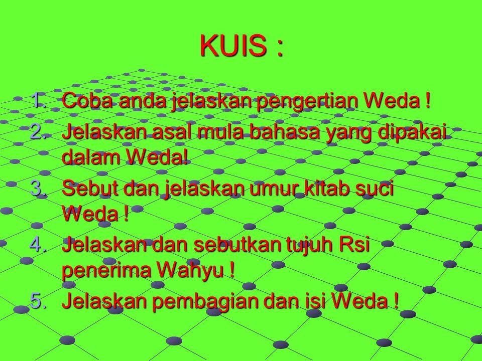 KUIS : Coba anda jelaskan pengertian Weda !