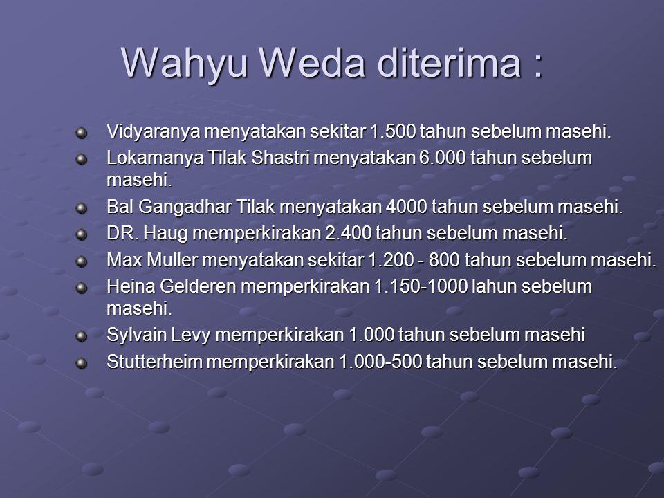 Wahyu Weda diterima : Vidyaranya menyatakan sekitar 1.500 tahun sebelum masehi. Lokamanya Tilak Shastri menyatakan 6.000 tahun sebelum masehi.