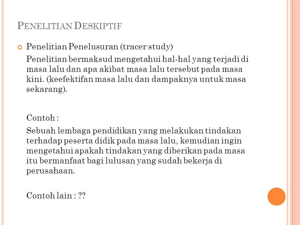 Penelitian Deskiptif Contoh : Penelitian Penelusuran (tracer study)