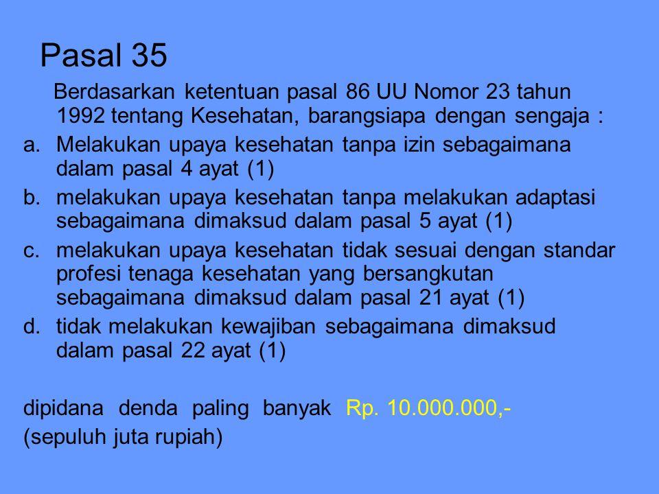 Pasal 35 Berdasarkan ketentuan pasal 86 UU Nomor 23 tahun 1992 tentang Kesehatan, barangsiapa dengan sengaja :