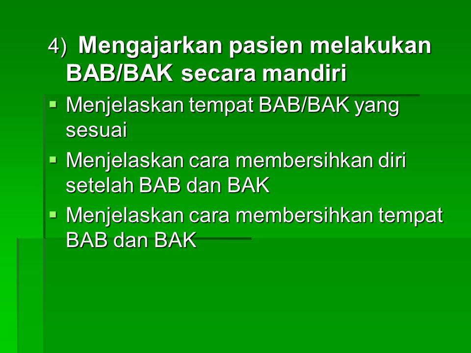 4) Mengajarkan pasien melakukan BAB/BAK secara mandiri