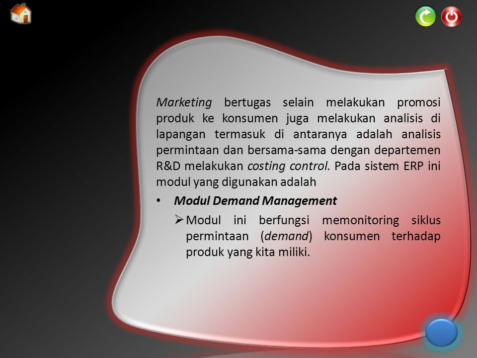 Marketing bertugas selain melakukan promosi produk ke konsumen juga melakukan analisis di lapangan termasuk di antaranya adalah analisis permintaan dan bersama-sama dengan departemen R&D melakukan costing control. Pada sistem ERP ini modul yang digunakan adalah