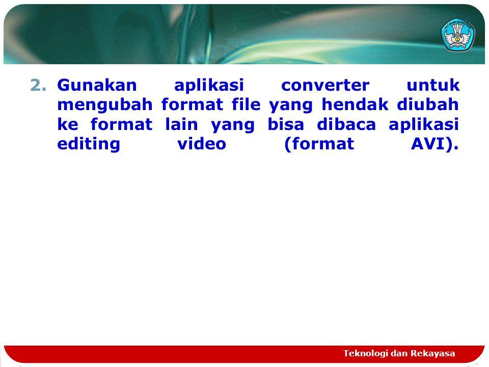 Gunakan aplikasi converter untuk mengubah format file yang hendak diubah ke format lain yang bisa dibaca aplikasi editing video (format AVI).