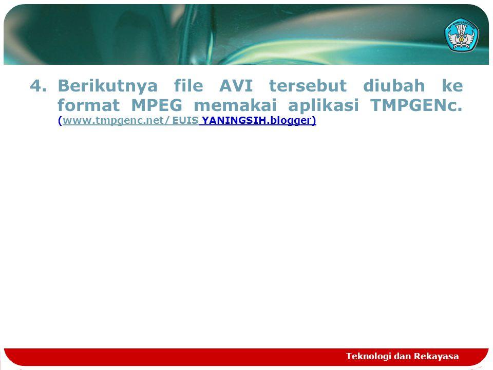 Berikutnya file AVI tersebut diubah ke format MPEG memakai aplikasi TMPGENc. (www.tmpgenc.net/ EUIS YANINGSIH.blogger)