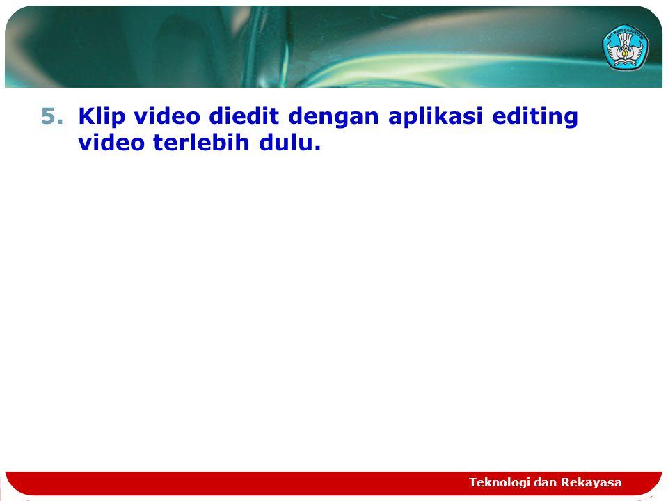 Klip video diedit dengan aplikasi editing video terlebih dulu.