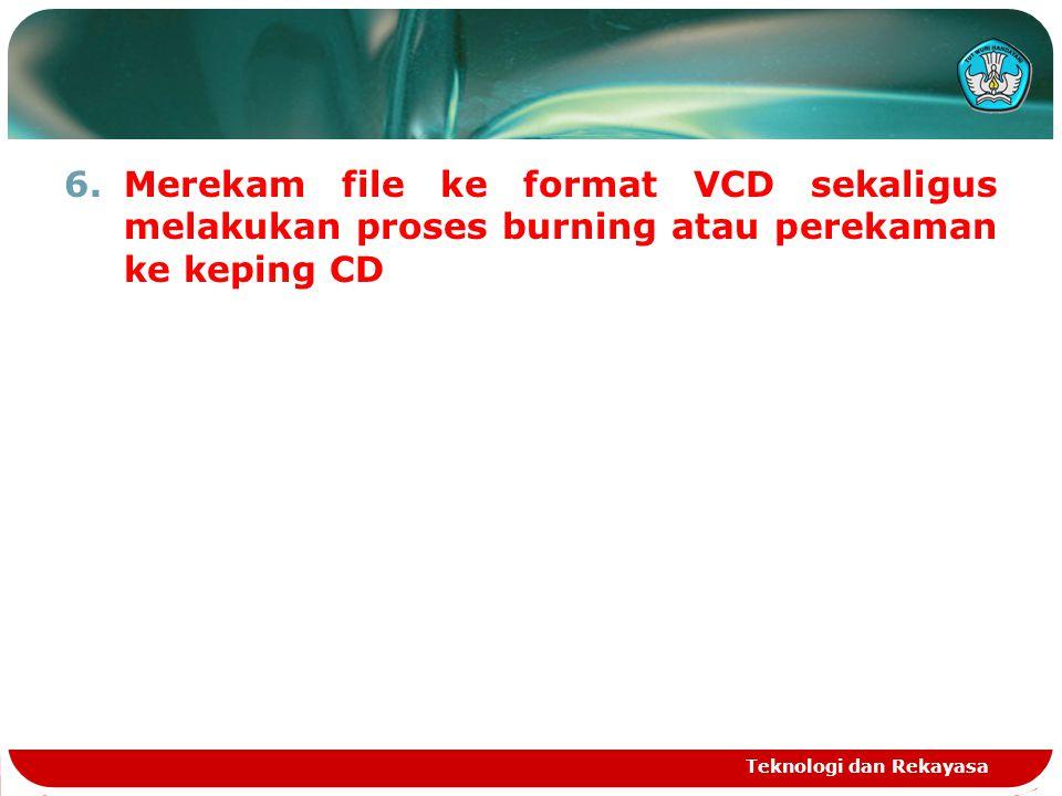 Merekam file ke format VCD sekaligus melakukan proses burning atau perekaman ke keping CD