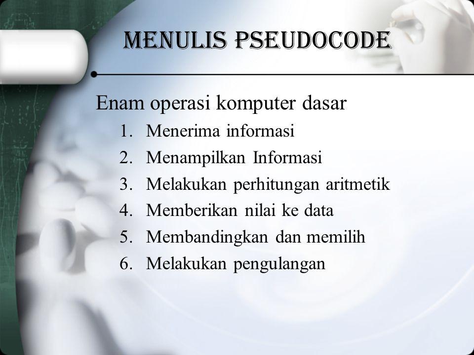 Menulis Pseudocode Enam operasi komputer dasar Menerima informasi