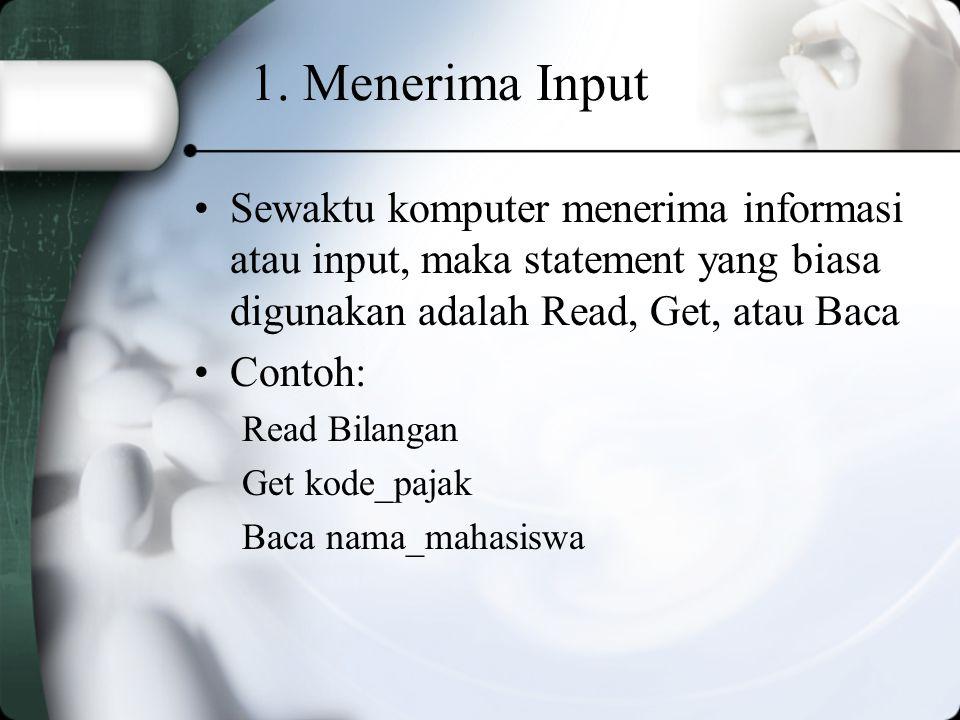 1. Menerima Input Sewaktu komputer menerima informasi atau input, maka statement yang biasa digunakan adalah Read, Get, atau Baca.