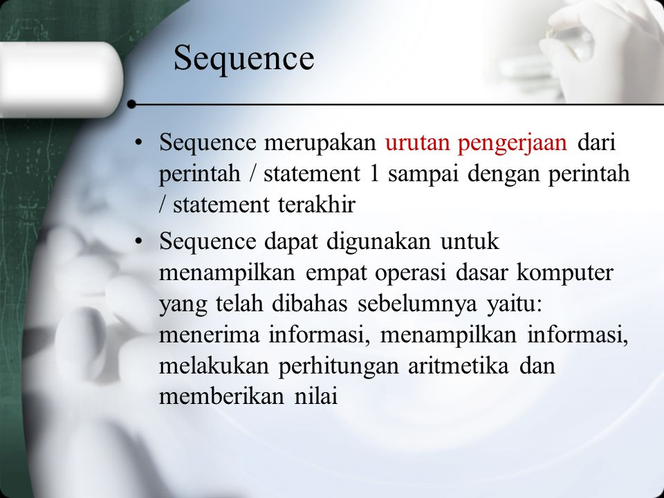 Sequence Sequence merupakan urutan pengerjaan dari perintah / statement 1 sampai dengan perintah / statement terakhir.