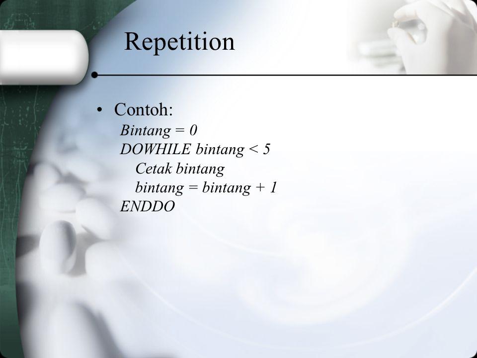 Repetition Contoh: Bintang = 0 DOWHILE bintang < 5 Cetak bintang