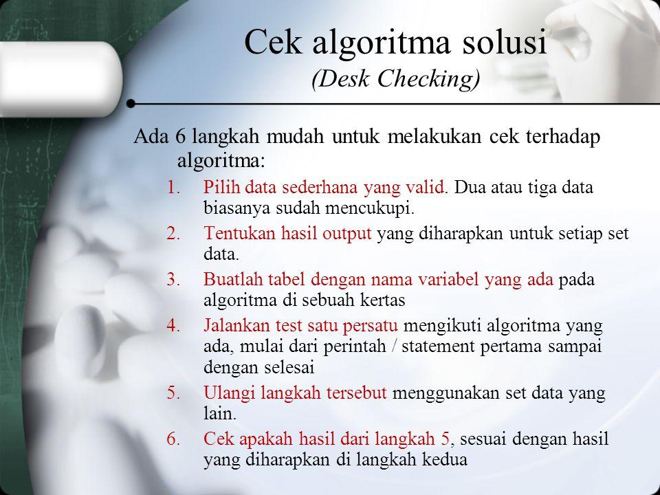 Cek algoritma solusi (Desk Checking)