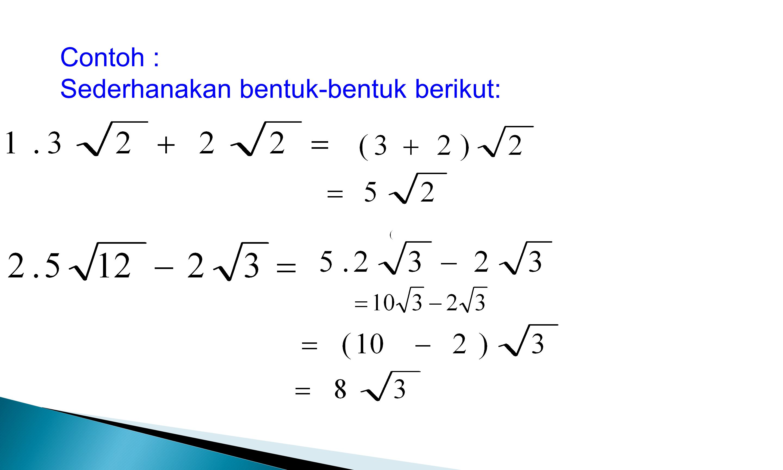 Contoh : Sederhanakan bentuk-bentuk berikut: