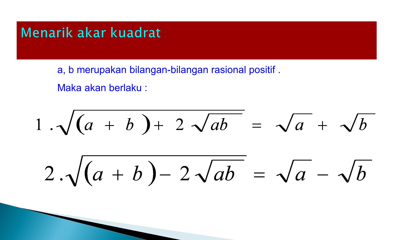 Menarik akar kuadrat : a, b merupakan bilangan-bilangan rasional positif . Maka akan berlaku :
