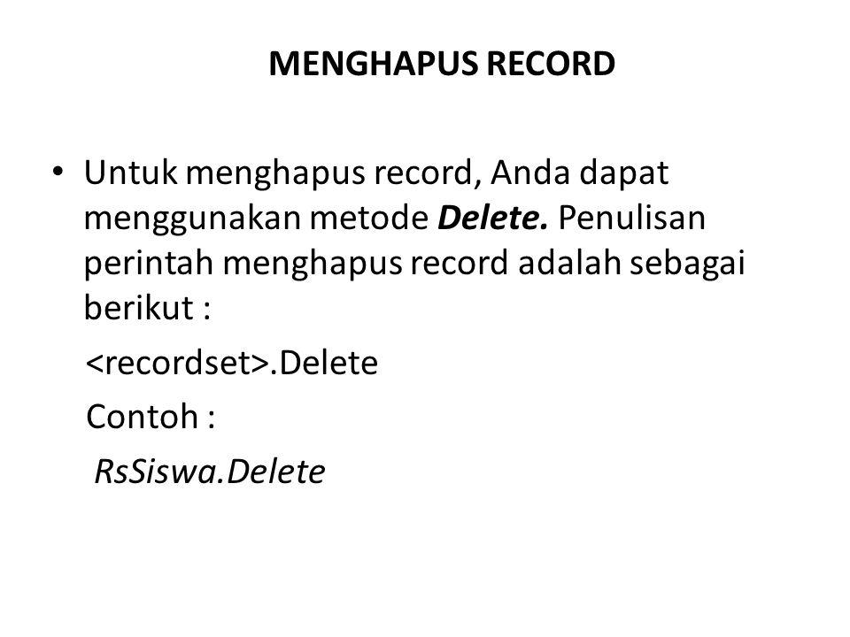 MENGHAPUS RECORD Untuk menghapus record, Anda dapat menggunakan metode Delete. Penulisan perintah menghapus record adalah sebagai berikut :