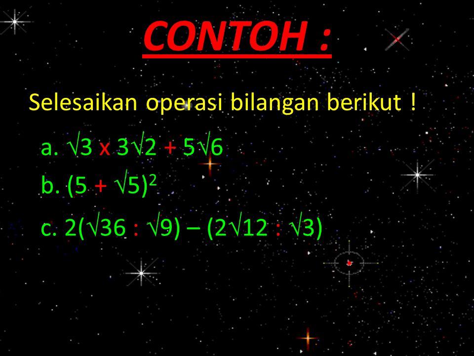 CONTOH : Selesaikan operasi bilangan berikut ! a. 3 x 32 + 56