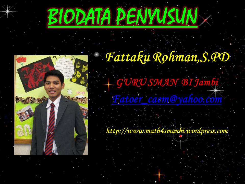 BIODATA PENYUSUN Fattaku Rohman,S.PD Fatoer_caem@yahoo.com