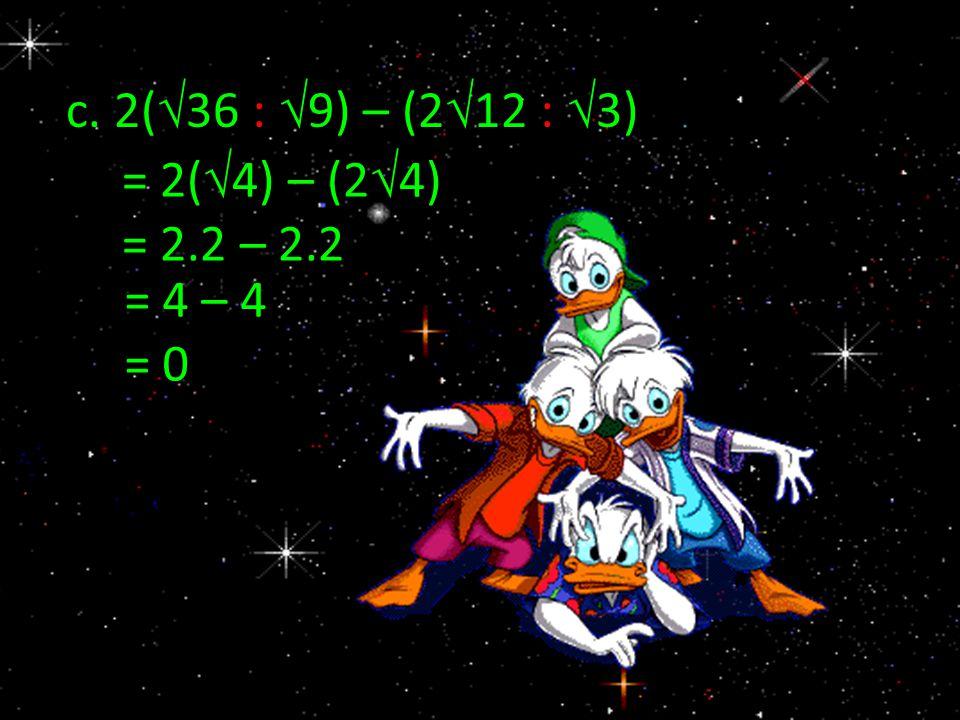 c. 2(36 : 9) – (212 : 3) = 2(4) – (24) = 2.2 – 2.2 = 4 – 4 = 0