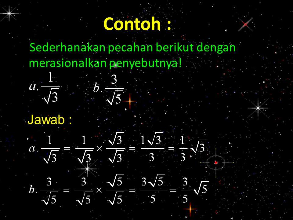 Contoh : Sederhanakan pecahan berikut dengan merasionalkan penyebutnya! Jawab :