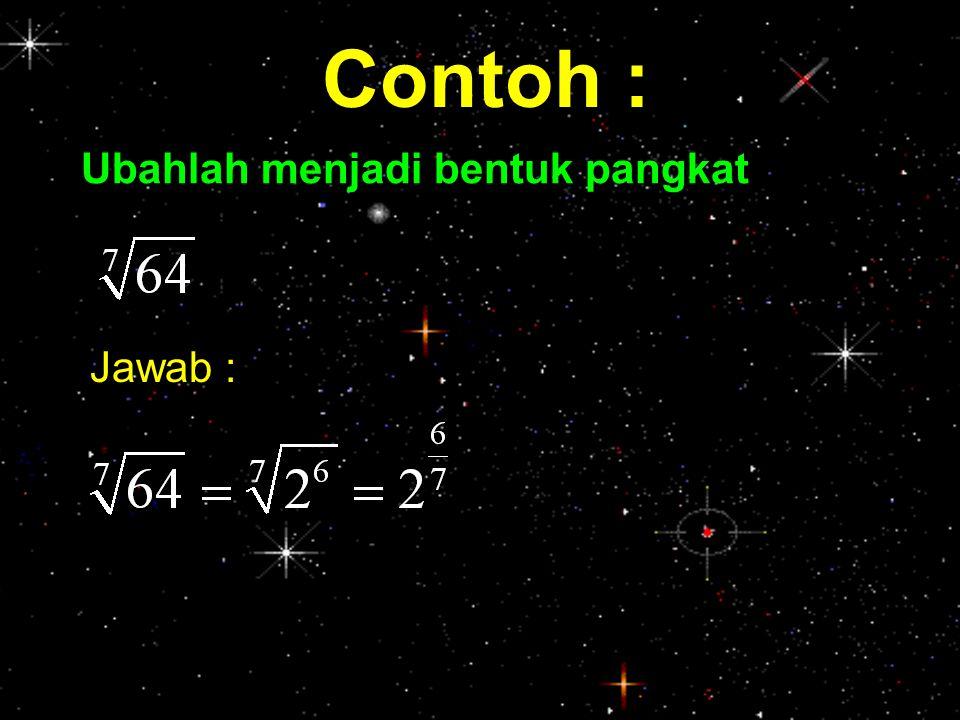 contoh : Contoh : Ubahlah menjadi bentuk pangkat Jawab :
