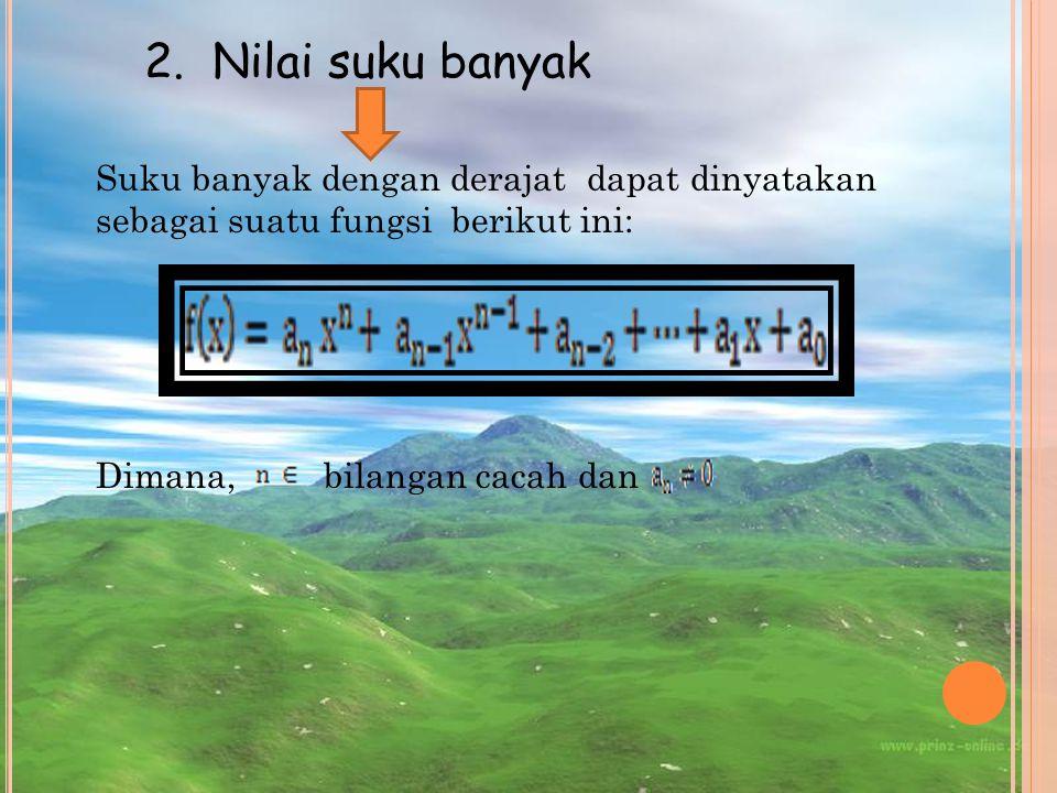 2. Nilai suku banyak Suku banyak dengan derajat dapat dinyatakan sebagai suatu fungsi berikut ini: