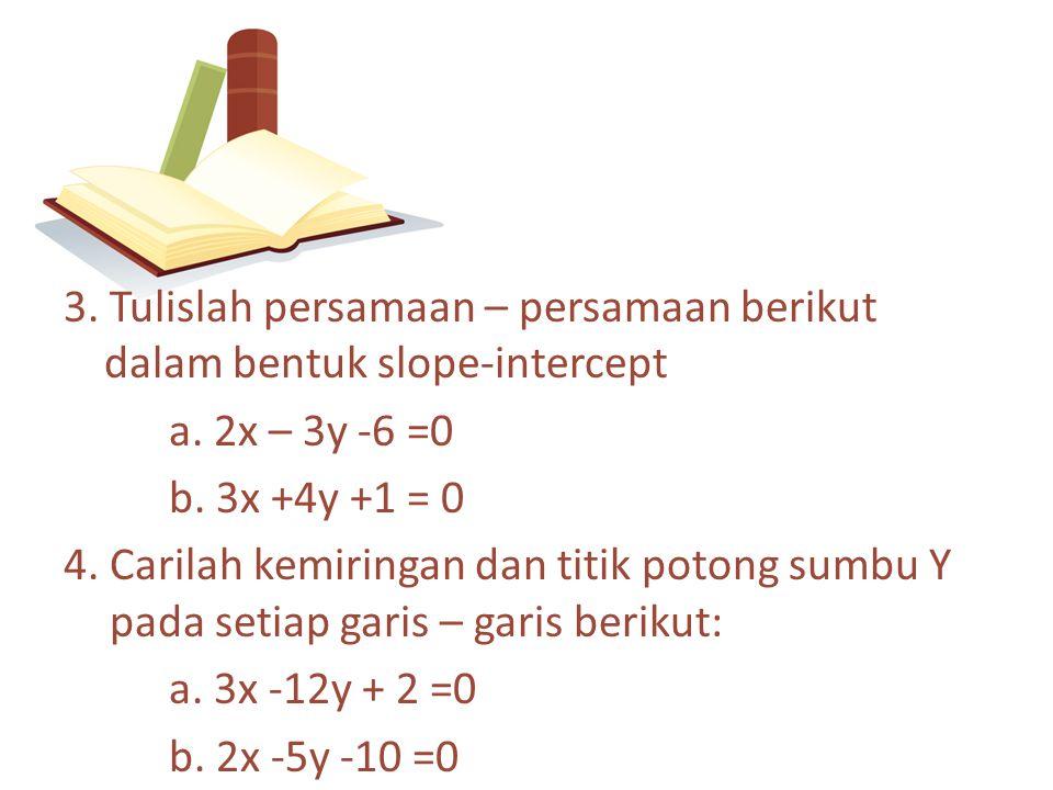 3. Tulislah persamaan – persamaan berikut dalam bentuk slope-intercept a.