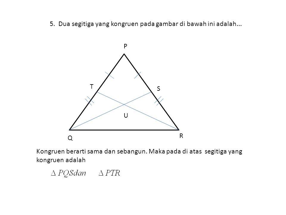 5. Dua segitiga yang kongruen pada gambar di bawah ini adalah...