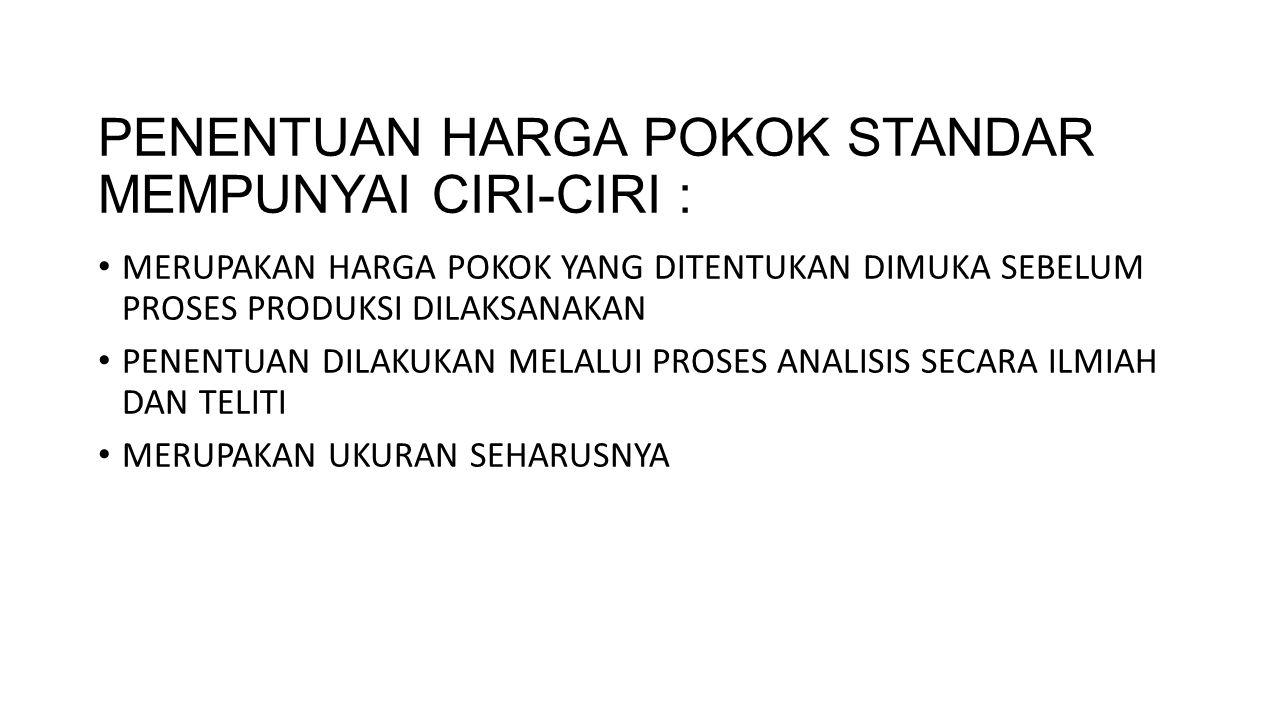 PENENTUAN HARGA POKOK STANDAR MEMPUNYAI CIRI-CIRI :