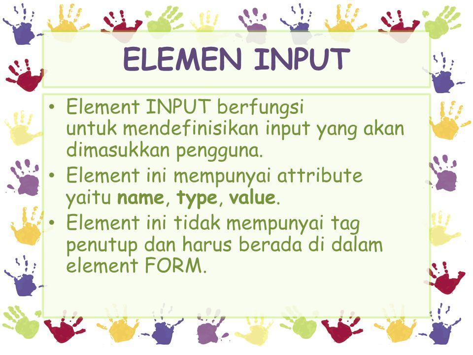 ELEMEN INPUT Element INPUT berfungsi untuk mendefinisikan input yang akan dimasukkan pengguna.