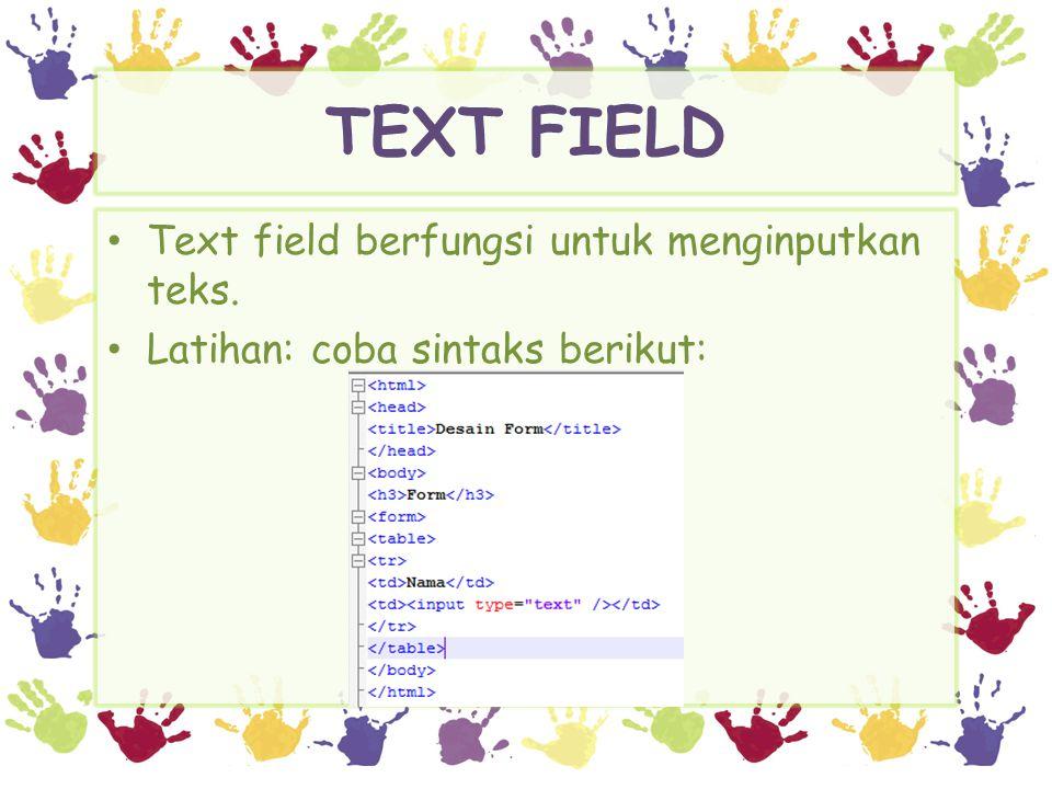 TEXT FIELD Text field berfungsi untuk menginputkan teks.