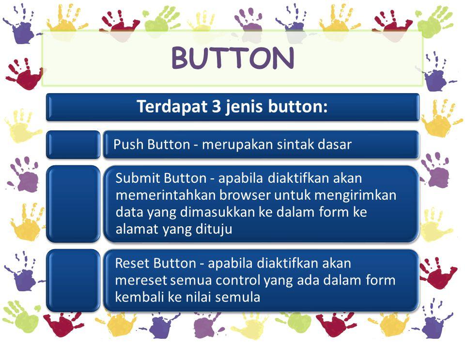 Terdapat 3 jenis button: