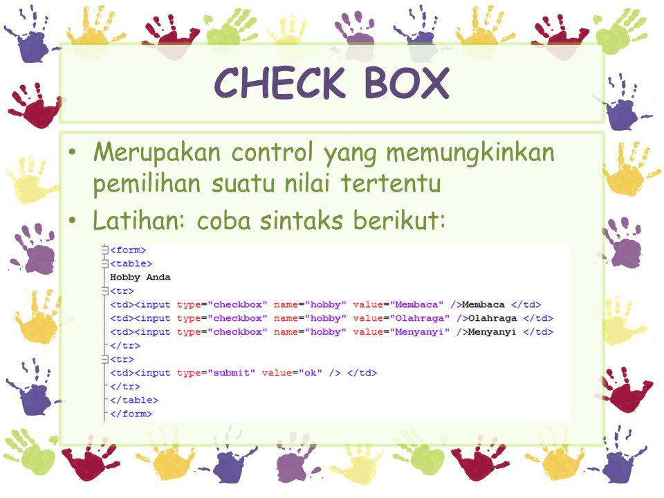CHECK BOX Merupakan control yang memungkinkan pemilihan suatu nilai tertentu.