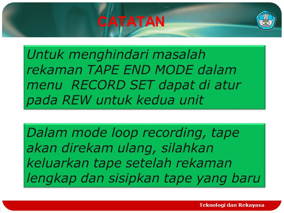 CATATAN Untuk menghindari masalah rekaman TAPE END MODE dalam menu RECORD SET dapat di atur pada REW untuk kedua unit.