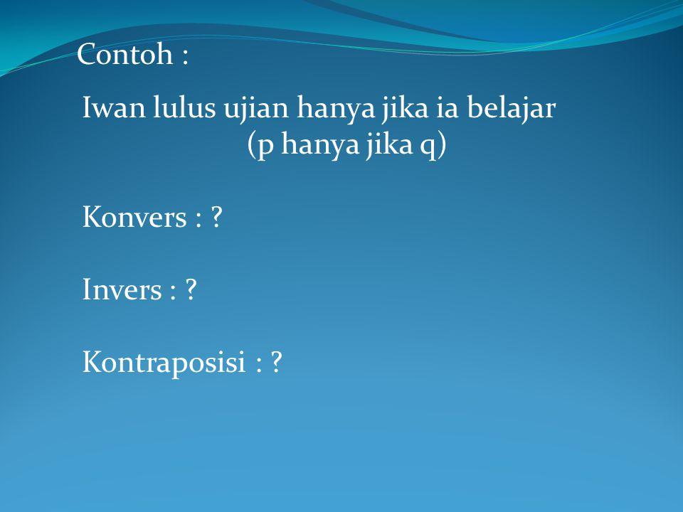 Contoh : Iwan lulus ujian hanya jika ia belajar. (p hanya jika q) Konvers : .