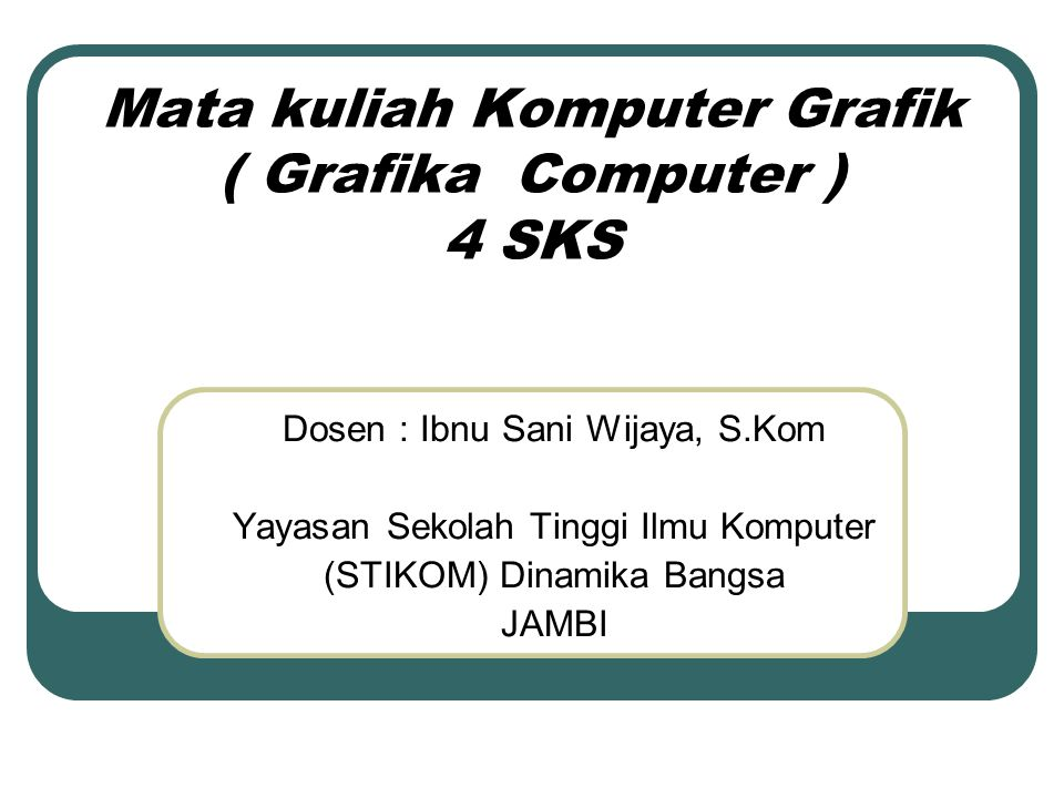 Mata kuliah Komputer Grafik ( Grafika Computer ) 4 SKS
