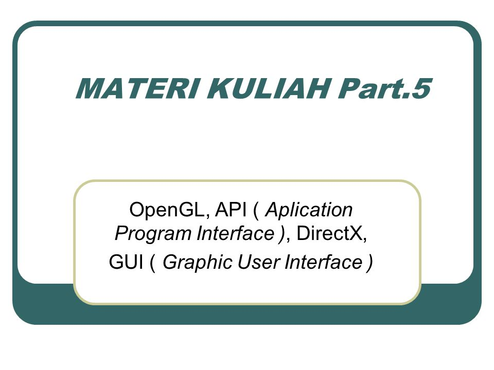 MATERI KULIAH Part.5 OpenGL, API ( Aplication Program Interface ), DirectX, GUI ( Graphic User Interface )