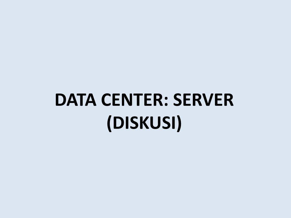 DATA CENTER: SERVER (DISKUSI)