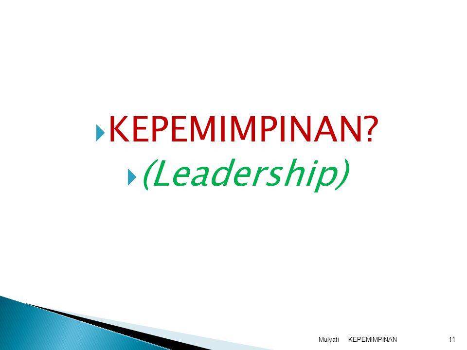 KEPEMIMPINAN (Leadership) Mulyati KEPEMIMPINAN