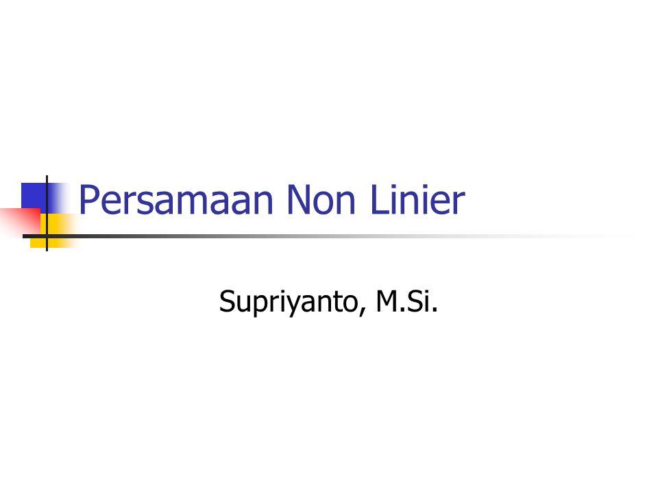 Persamaan Non Linier Supriyanto, M.Si.