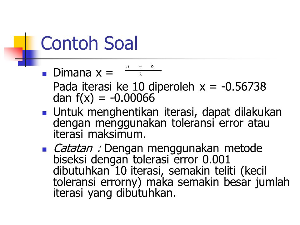 Contoh Soal Dimana x = Pada iterasi ke 10 diperoleh x = -0.56738 dan f(x) = -0.00066.